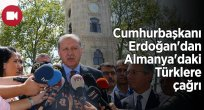 CUMHURBAŞKANI ERDOĞAN'DAN ALMANYA'DAKİ TÜRKLERE ÇAĞRI
