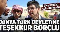 """""""Dünya Türkiye'ye teşekkür borçludur""""."""