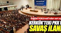 """""""Kerkük'teki PKK varlığı savaş ilanıdır"""""""