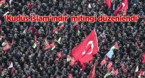 'KUDÜS İSLAM'INDIR' MİTİNGİ DÜZENLENDİ