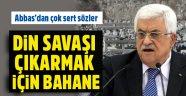 Mahmud Abbas: Dini savaş çıkarmak için bir bahane arıyorlar