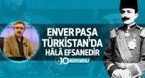 Naci Yengin: Enver Paşa, Türkistan'da hâlâ efsanedir