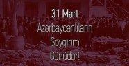 NİÇİN KATLEDİLDİK? (31 Mart – Azərbaycanlıların Soyqırımı Günü) / Yüksel DEĞERCAN
