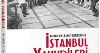 OĞUZ ÜNAL YAZDI:MODERNLEŞME SÜRECİNDE İSTANBUL YAHUDİLERİ