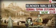 Osmanlı toprak sisteminde Hazar izleri...