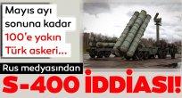Rus medyasından S-400 iddiası