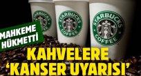Starbucks, kahve ürünlerine 'kanser uyarısı' koyacak