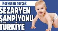 Türkiye'deki sezeryan tehlikeli boyutlarda!