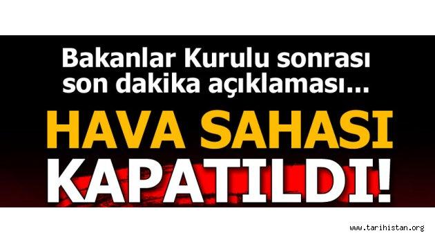 Türkiye hava sahasını resmen kapattı!