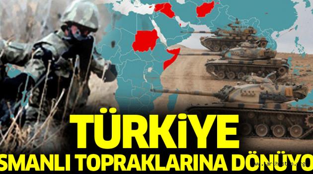 Türkiye Osmanlı topraklarına mı dönüyor?