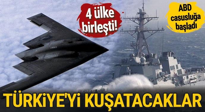 4 ülke Türkiye'ye karşı birleşti, ABD casusluğa başladı!