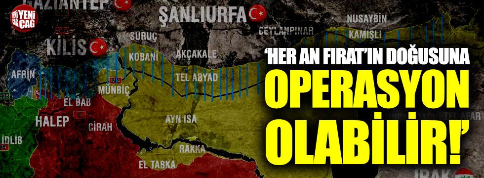 Fırat'ın Doğusuna Operasyon Kapıda