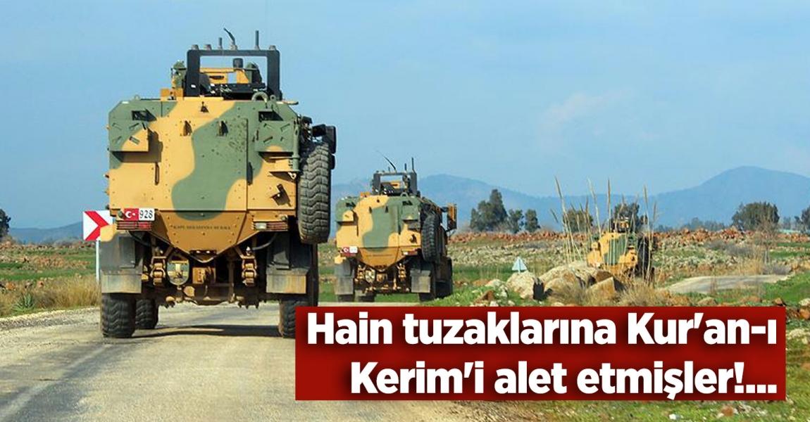HAİN TUZAKLARINA KUR'AN-I KERİM'İ ALET ETMİŞLER!....