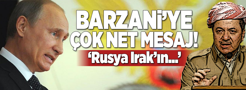 Rusya'dan Barzani'ye çok net referandum mesajı!