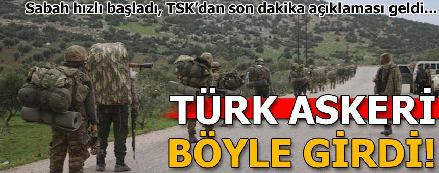 Türk askeri böyle girdi… Bombardıman sürüyor!